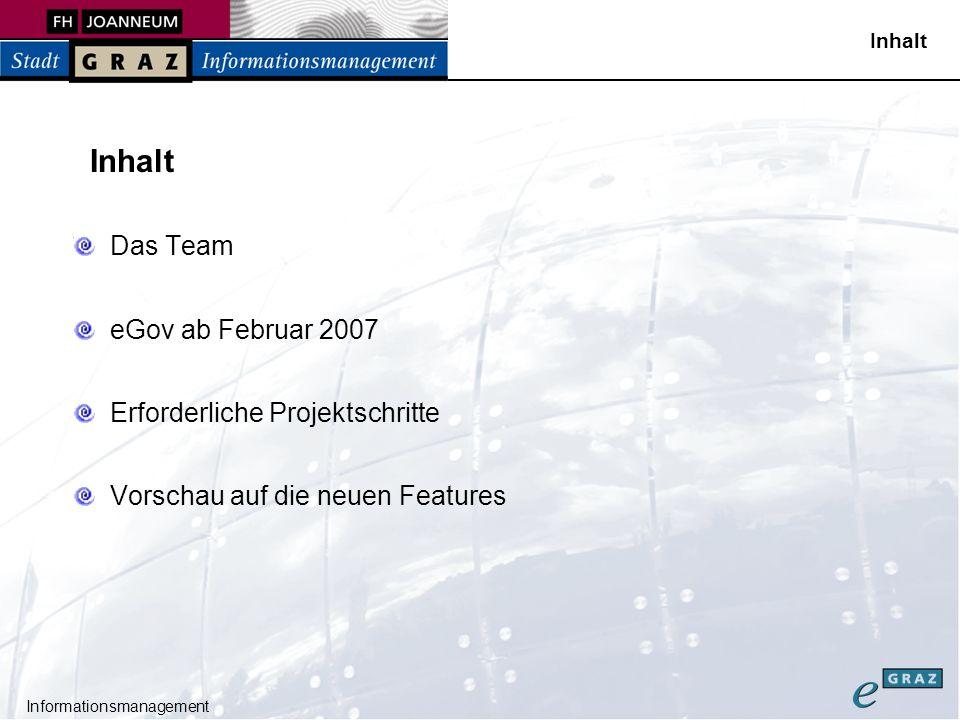 Informationsmanagement Inhalt Das Team eGov ab Februar 2007 Erforderliche Projektschritte Vorschau auf die neuen Features Inhalt
