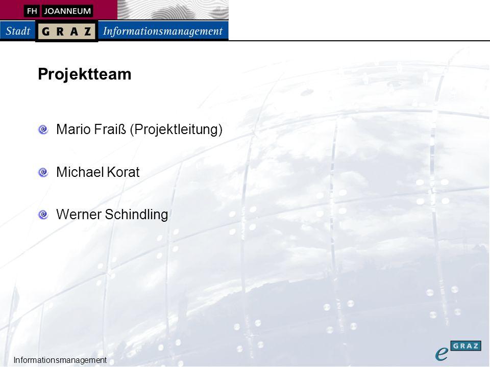 Informationsmanagement Projektteam Mario Fraiß (Projektleitung) Michael Korat Werner Schindling