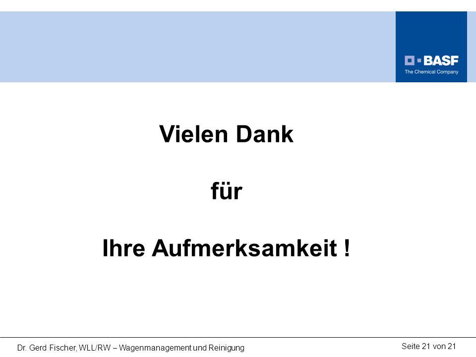 Seite 21 von 21 Dr. Gerd Fischer, WLL/RW – Wagenmanagement und Reinigung Vielen Dank für Ihre Aufmerksamkeit !