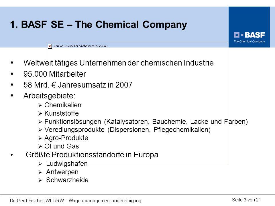Seite 3 von 21 Dr. Gerd Fischer, WLL/RW – Wagenmanagement und Reinigung 1. BASF SE – The Chemical Company Weltweit tätiges Unternehmen der chemischen