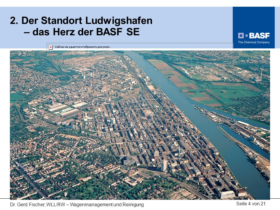 Seite 4 von 21 Dr. Gerd Fischer, WLL/RW – Wagenmanagement und Reinigung 2. Der Standort Ludwigshafen – das Herz der BASF SE