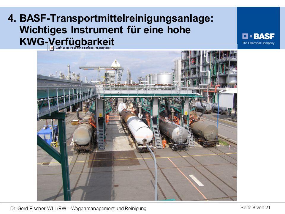 Seite 8 von 21 Dr. Gerd Fischer, WLL/RW – Wagenmanagement und Reinigung 4. BASF-Transportmittelreinigungsanlage: Wichtiges Instrument für eine hohe KW