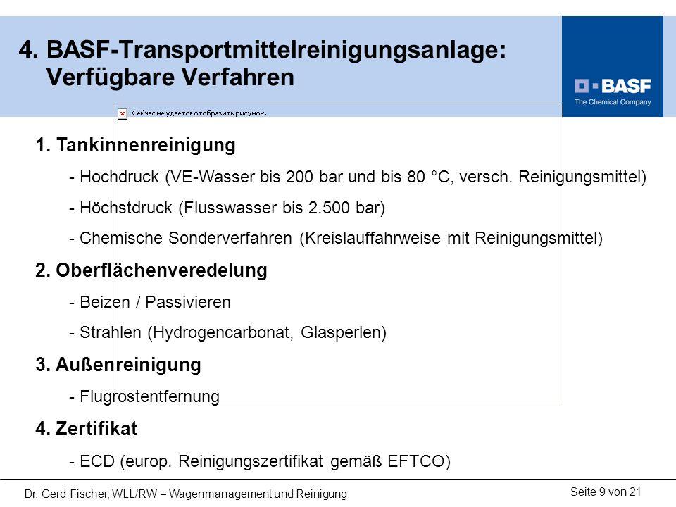 Seite 9 von 21 Dr. Gerd Fischer, WLL/RW – Wagenmanagement und Reinigung 4. BASF-Transportmittelreinigungsanlage: Verfügbare Verfahren 1. Tankinnenrein
