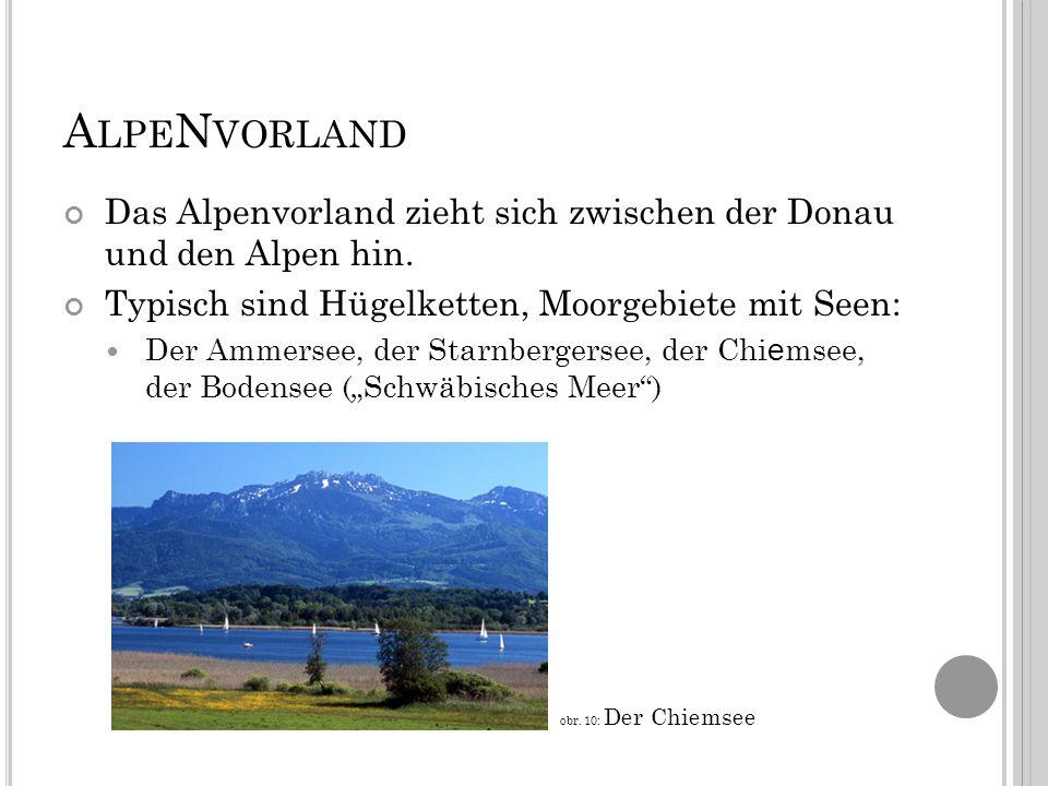 A LPE N VORLAND Das Alpenvorland zieht sich zwischen der Donau und den Alpen hin.