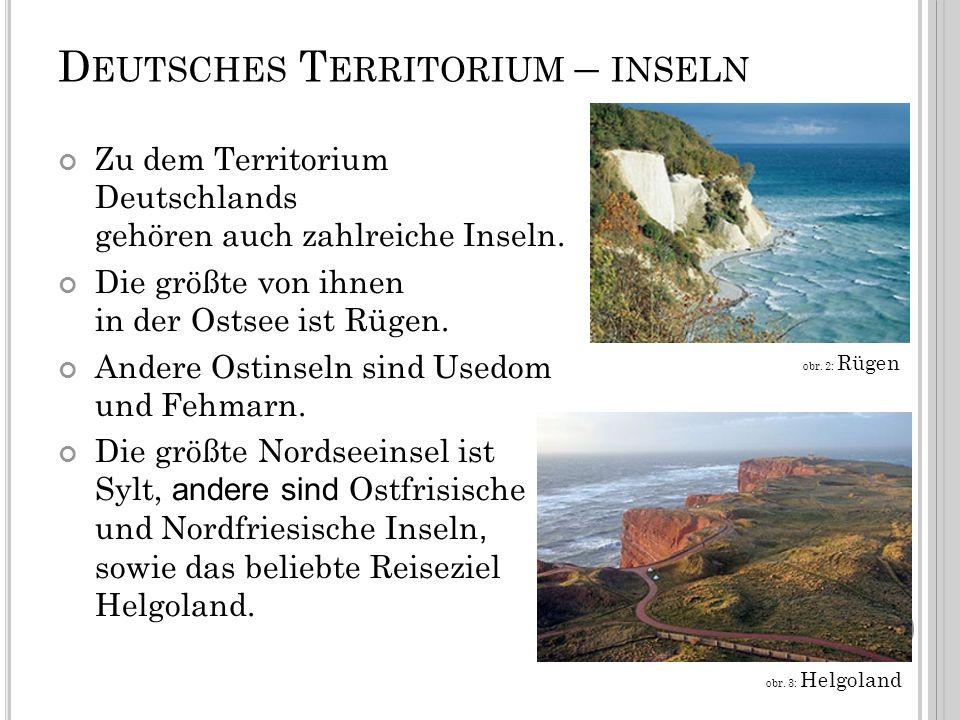 D EUTSCHES T ERRITORIUM – INSELN Zu dem Territorium Deutschlands gehören auch zahlreiche Inseln.