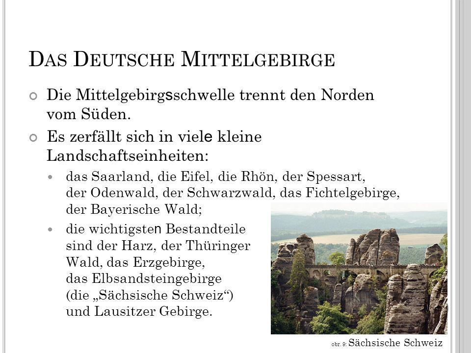 D AS D EUTSCHE M ITTELGEBIRGE Die Mittelgebirg s schwelle trennt den Norden vom Süden.