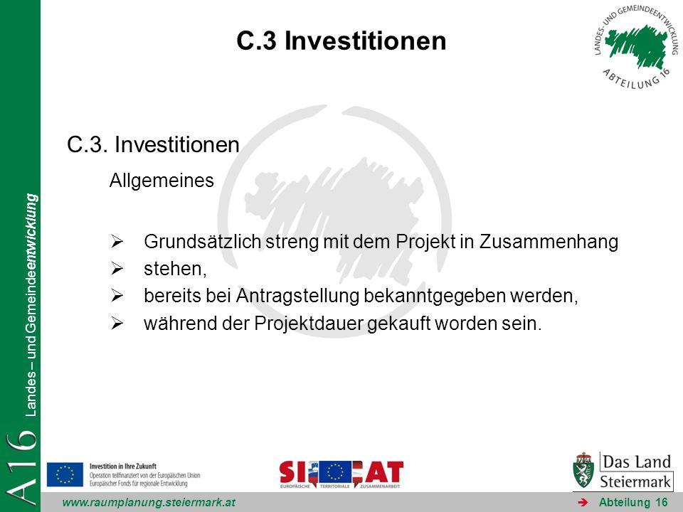 www.raumplanung.steiermark.at Landes – und Gemeindeentwicklung Abteilung 16 C.3 Investitionen C.3. Investitionen Allgemeines Grundsätzlich streng mit