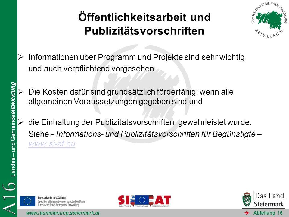 www.raumplanung.steiermark.at Landes – und Gemeindeentwicklung Abteilung 16 Öffentlichkeitsarbeit und Publizitätsvorschriften Informationen über Programm und Projekte sind sehr wichtig und auch verpflichtend vorgesehen.