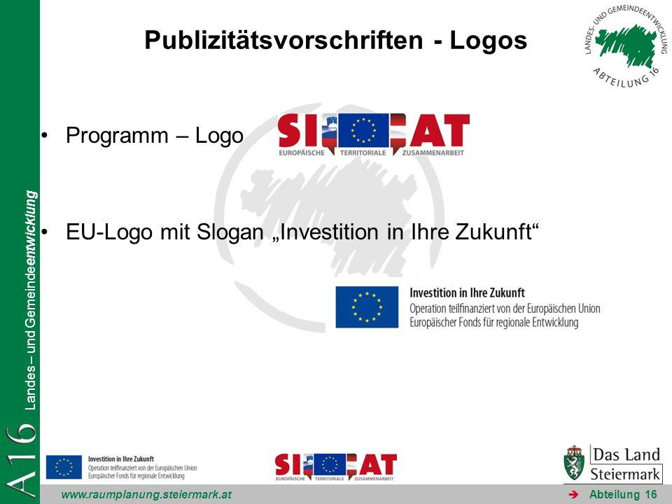 www.raumplanung.steiermark.at Landes – und Gemeindeentwicklung Abteilung 16 Publizitätsvorschriften - Logos Programm – Logo EU-Logo mit Slogan Investition in Ihre Zukunft
