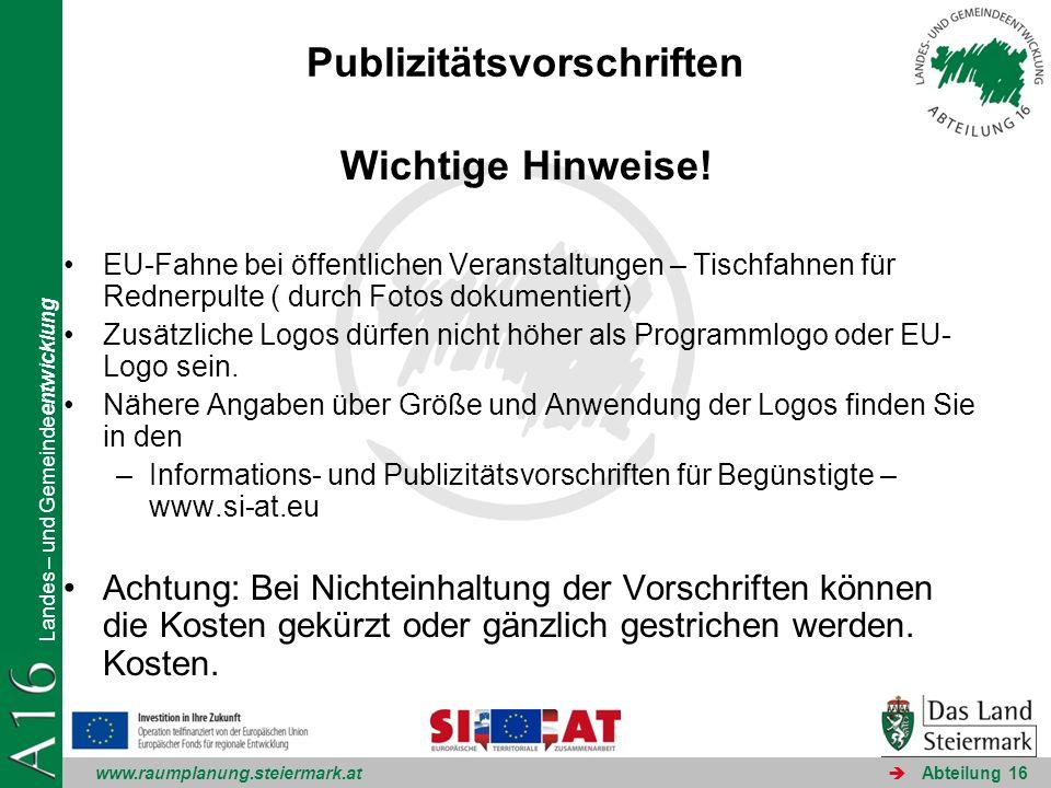 www.raumplanung.steiermark.at Landes – und Gemeindeentwicklung Abteilung 16 Publizitätsvorschriften Wichtige Hinweise! EU-Fahne bei öffentlichen Veran