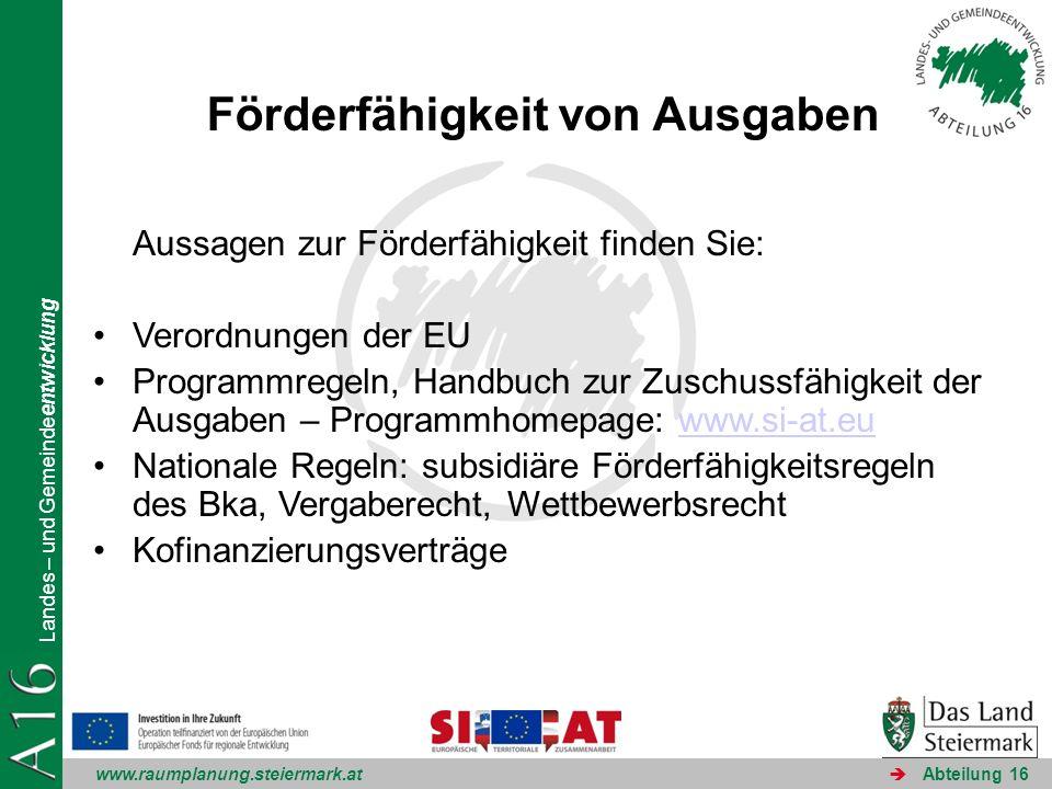 www.raumplanung.steiermark.at Landes – und Gemeindeentwicklung Abteilung 16 Förderfähigkeit von Ausgaben Aussagen zur Förderfähigkeit finden Sie: Vero