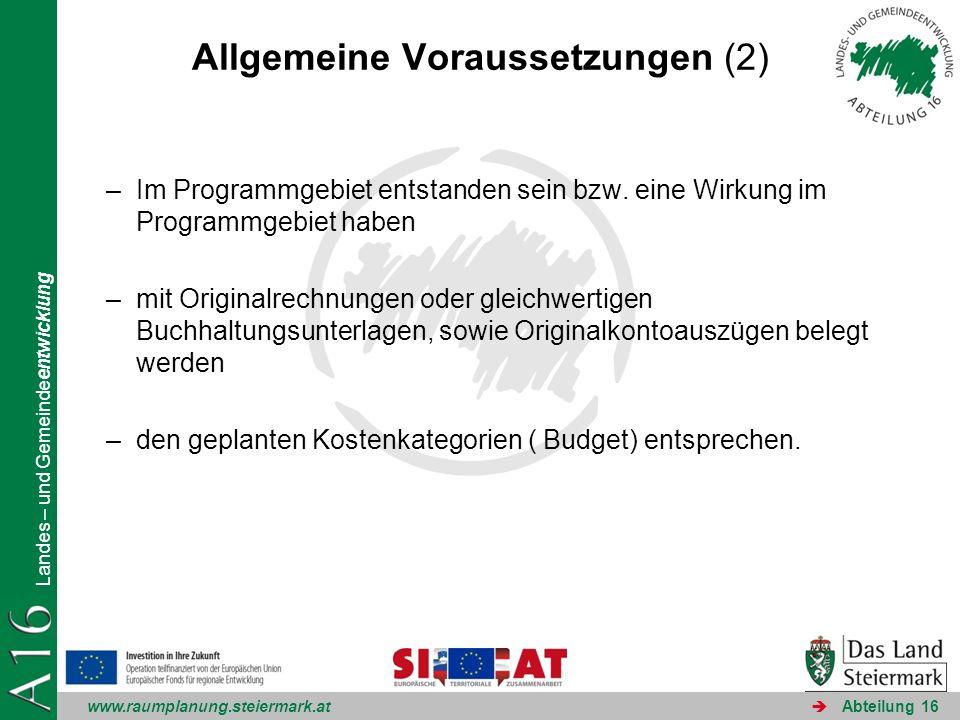 www.raumplanung.steiermark.at Landes – und Gemeindeentwicklung Abteilung 16 Allgemeine Voraussetzungen (2) –Im Programmgebiet entstanden sein bzw. ein