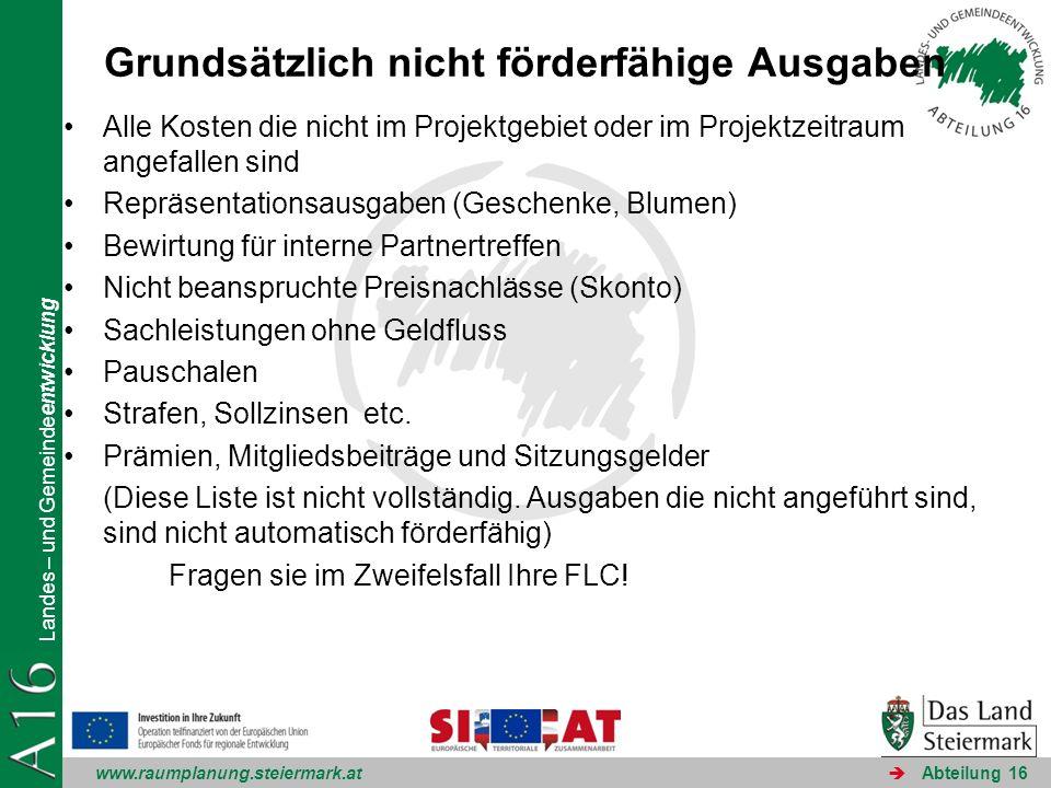 www.raumplanung.steiermark.at Landes – und Gemeindeentwicklung Abteilung 16 Grundsätzlich nicht förderfähige Ausgaben Alle Kosten die nicht im Projekt