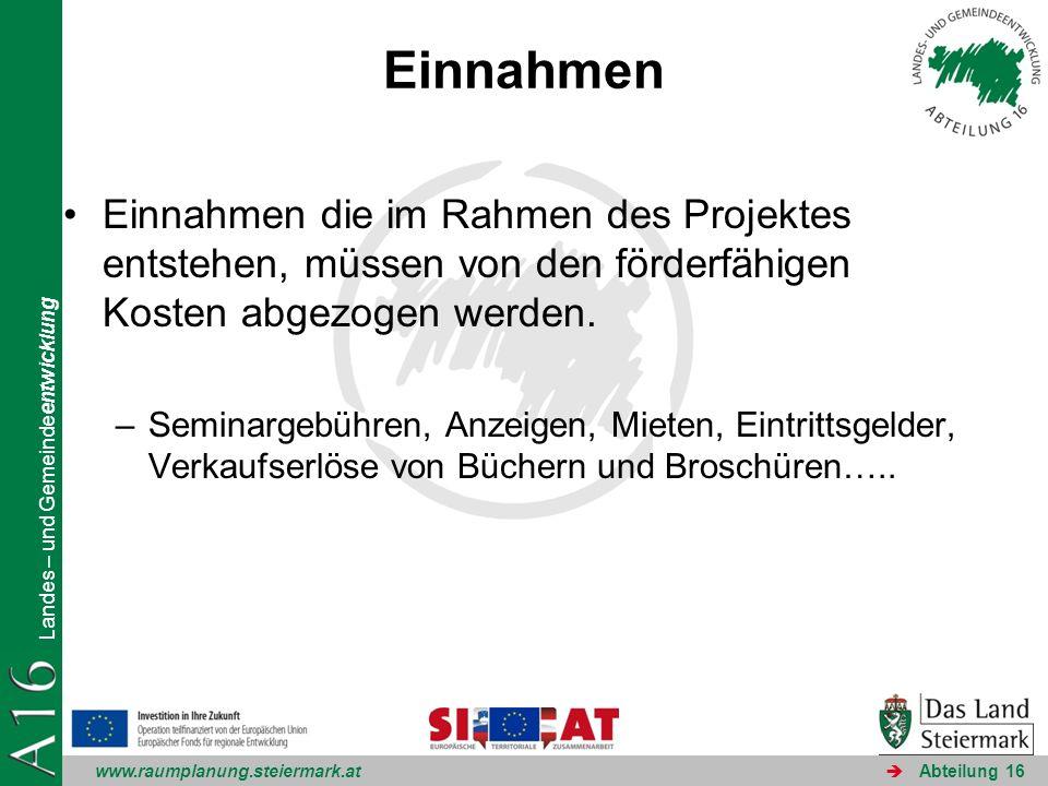 www.raumplanung.steiermark.at Landes – und Gemeindeentwicklung Abteilung 16 Einnahmen Einnahmen die im Rahmen des Projektes entstehen, müssen von den förderfähigen Kosten abgezogen werden.