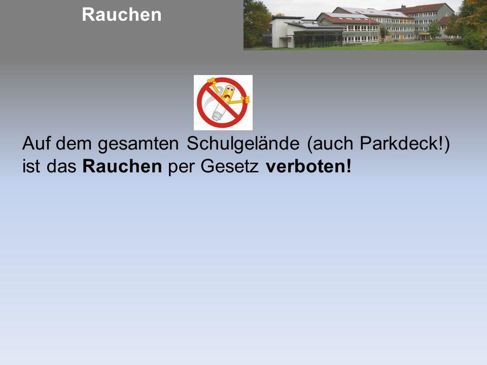 Rauchen Auf dem gesamten Schulgelände (auch Parkdeck!) ist das Rauchen per Gesetz verboten!
