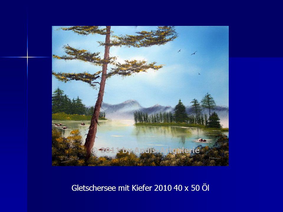 Gletschersee mit Kiefer 2010 40 x 50 Öl © 2011 by Andis-Artgalerie