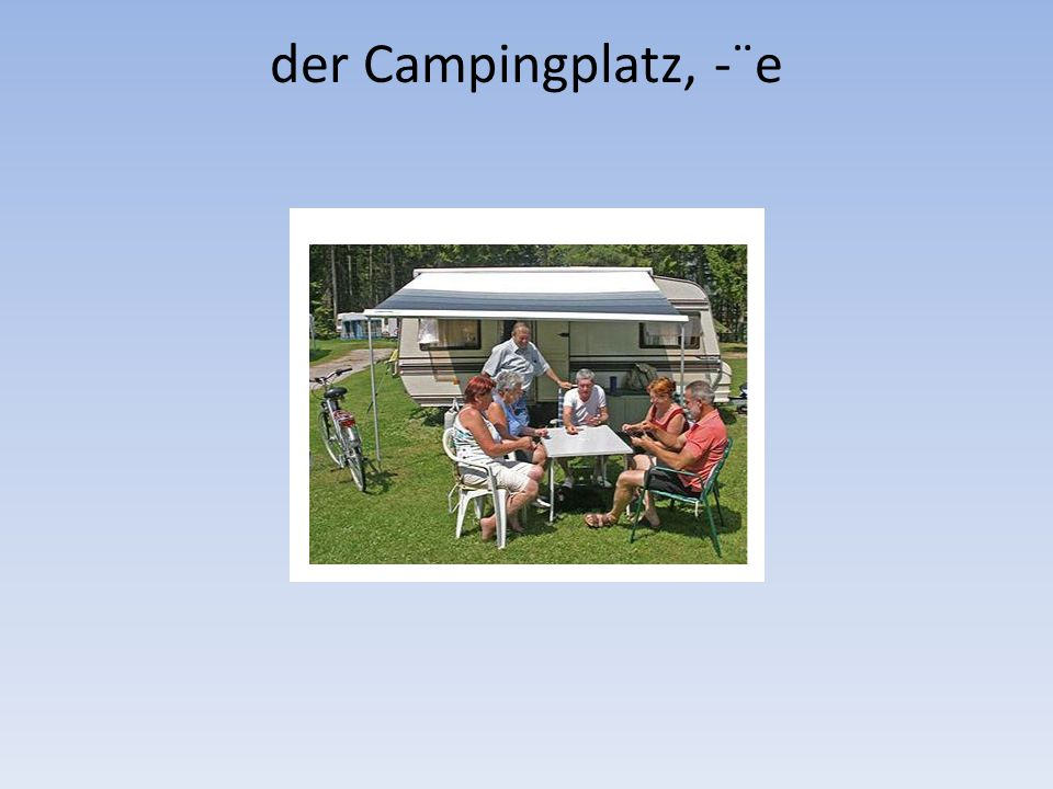 der Campingplatz, -¨e