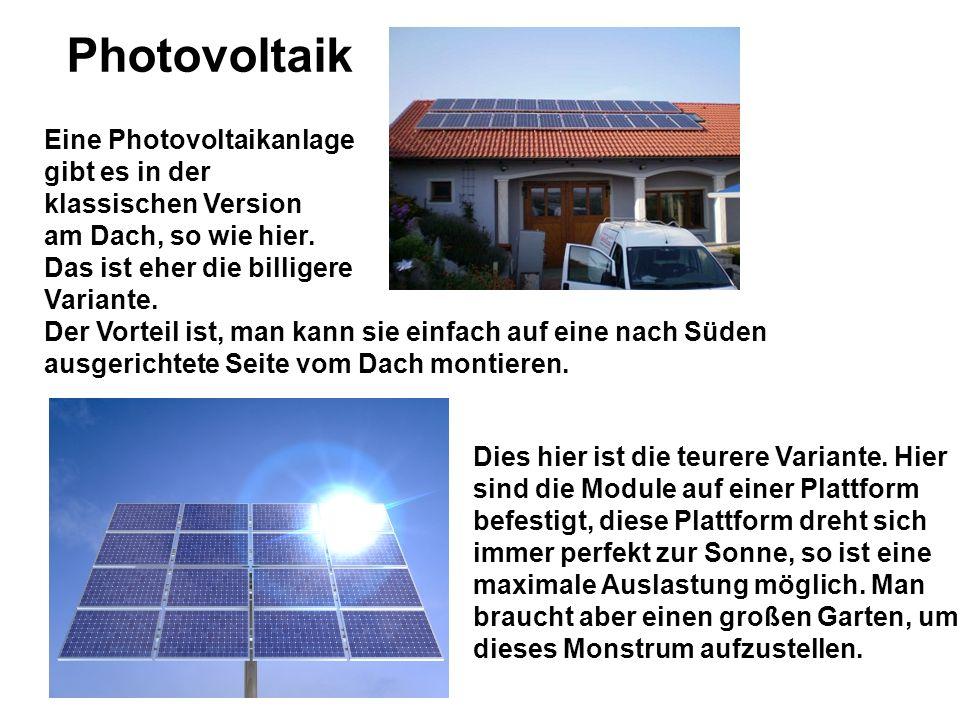 Photovoltaik Eine Photovoltaikanlage gibt es in der klassischen Version am Dach, so wie hier. Das ist eher die billigere Variante. Der Vorteil ist, ma
