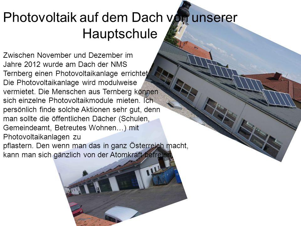 Photovoltaik auf dem Dach von unserer Hauptschule Zwischen November und Dezember im Jahre 2012 wurde am Dach der NMS Ternberg einen Photovoltaikanlage
