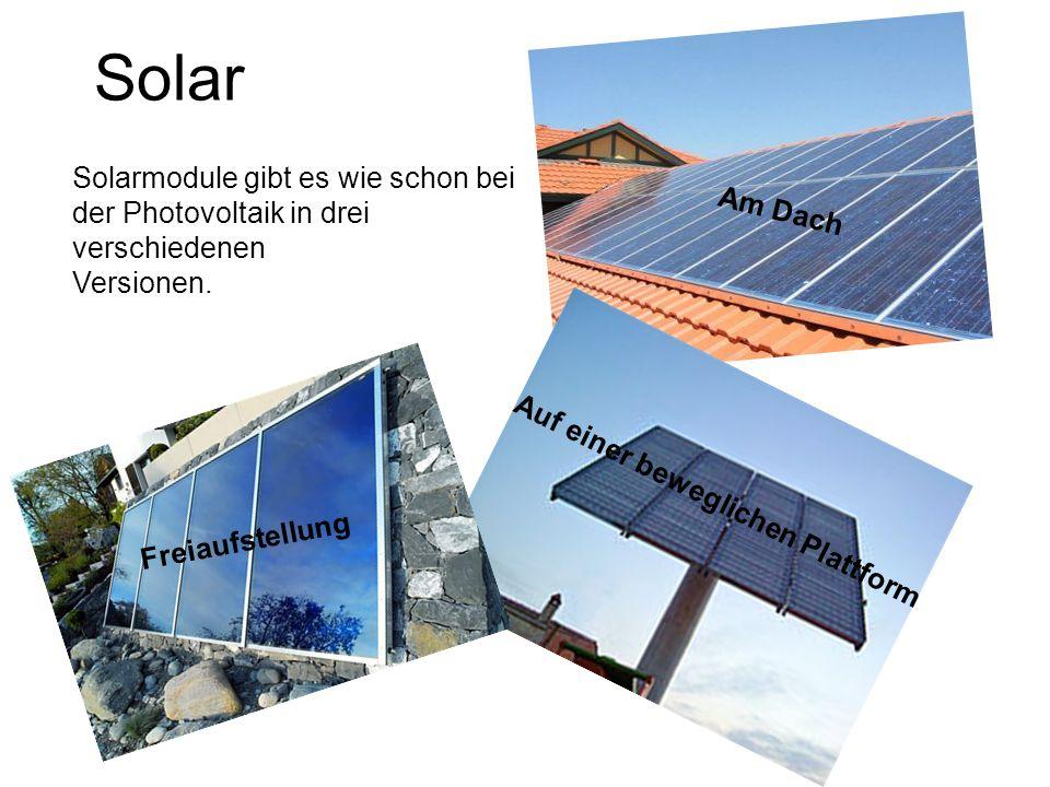 Solar Solarmodule gibt es wie schon bei der Photovoltaik in drei verschiedenen Versionen. Freiaufstellung Am Dach Auf einer beweglichen Plattform