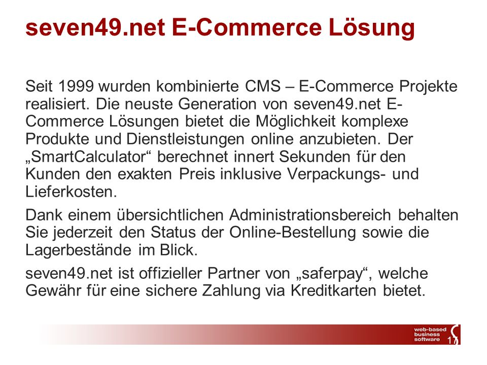 17 seven49.net E-Commerce Lösung Seit 1999 wurden kombinierte CMS – E-Commerce Projekte realisiert.