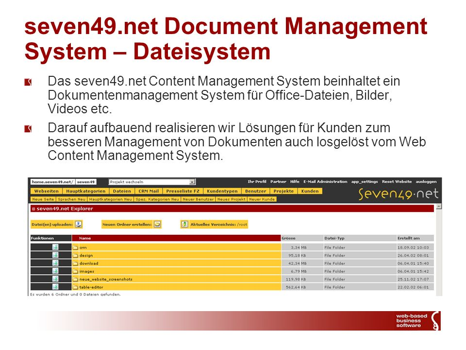 8 seven49.net Document Management System – Dateisystem Das seven49.net Content Management System beinhaltet ein Dokumentenmanagement System für Office-Dateien, Bilder, Videos etc.
