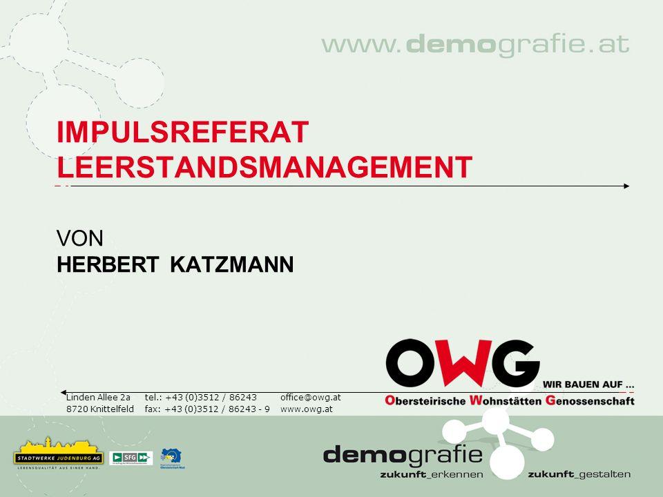 IMPULSREFERAT LEERSTANDSMANAGEMENT VON HERBERT KATZMANN Linden Allee 2a 8720 Knittelfeld office@owg.at www.owg.at tel.: +43 (0)3512 / 86243 fax: +43 (
