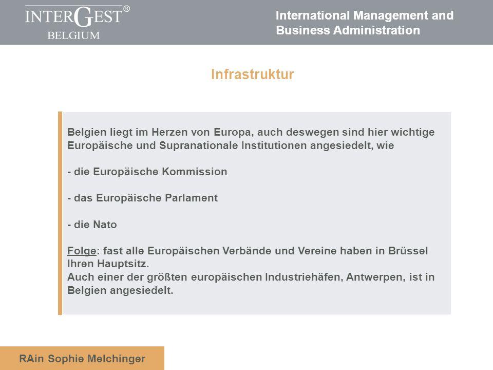 International Management and Business Administration RAin Sophie Melchinger Belgien liegt im Herzen von Europa, auch deswegen sind hier wichtige Europ