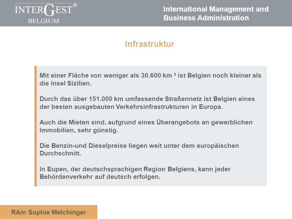 International Management and Business Administration RAin Sophie Melchinger Gesellschaftsgründungen sind in Belgien relativ unkompliziert.