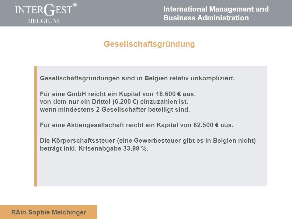 International Management and Business Administration RAin Sophie Melchinger Gesellschaftsgründungen sind in Belgien relativ unkompliziert. Für eine Gm