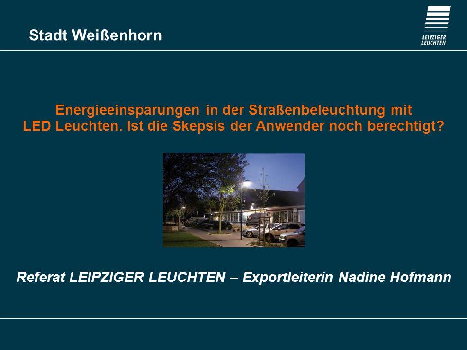 Stadt Weißenhorn Energieeinsparungen in der Straßenbeleuchtung mit LED Leuchten. Ist die Skepsis der Anwender noch berechtigt? Referat LEIPZIGER LEUCH