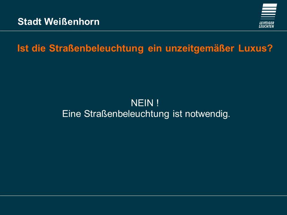 Stadt Weißenhorn Ist die Straßenbeleuchtung ein unzeitgemäßer Luxus? NEIN ! Eine Straßenbeleuchtung ist notwendig.