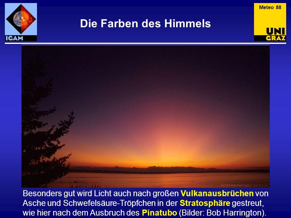 Die Farben des Himmels Besonders gut wird Licht auch nach großen Vulkanausbrüchen von Asche und Schwefelsäure-Tröpfchen in der Stratosphäre gestreut,