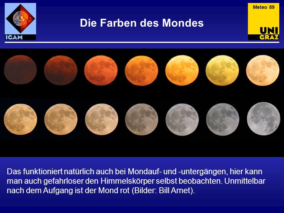 Die Farben des Mondes Das funktioniert natürlich auch bei Mondauf- und -untergängen, hier kann man auch gefahrloser den Himmelskörper selbst beobachte