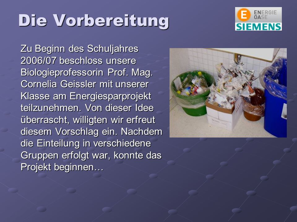 Die Vorbereitung Zu Beginn des Schuljahres 2006/07 beschloss unsere Biologieprofessorin Prof.