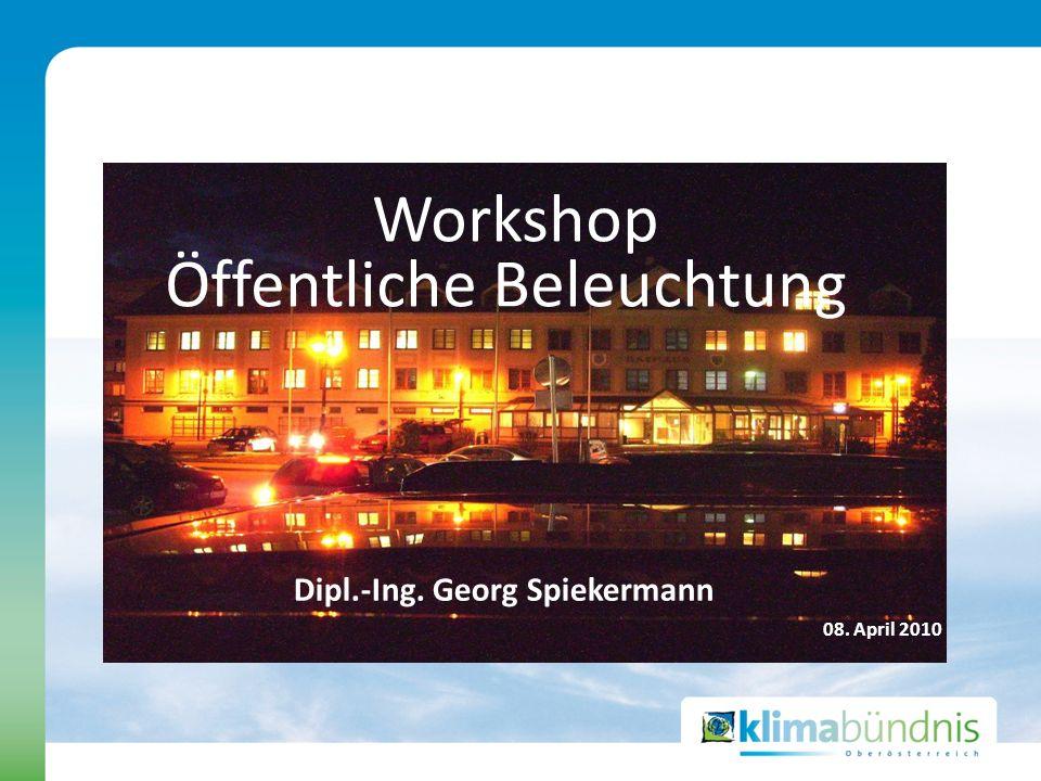 Workshop Öffentliche Beleuchtung Dipl.-Ing. Georg Spiekermann 08. April 2010