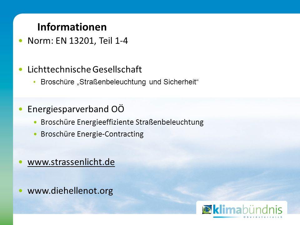 Informationen Norm: EN 13201, Teil 1-4 Lichttechnische Gesellschaft Broschüre Straßenbeleuchtung und Sicherheit Energiesparverband OÖ Broschüre Energi