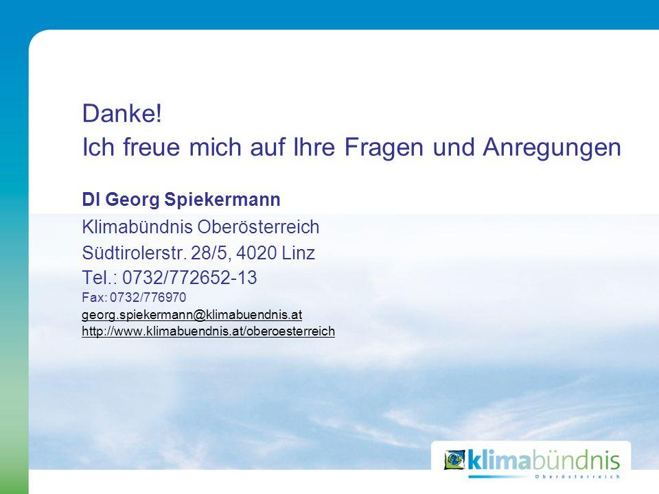 Danke! Ich freue mich auf Ihre Fragen und Anregungen DI Georg Spiekermann Klimabündnis Oberösterreich Südtirolerstr. 28/5, 4020 Linz Tel.: 0732/772652