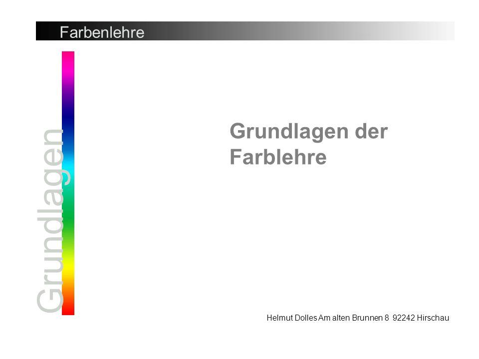 Grundlagen Grundlagen der Farblehre Farbenlehre Helmut Dolles Am alten Brunnen 8 92242 Hirschau