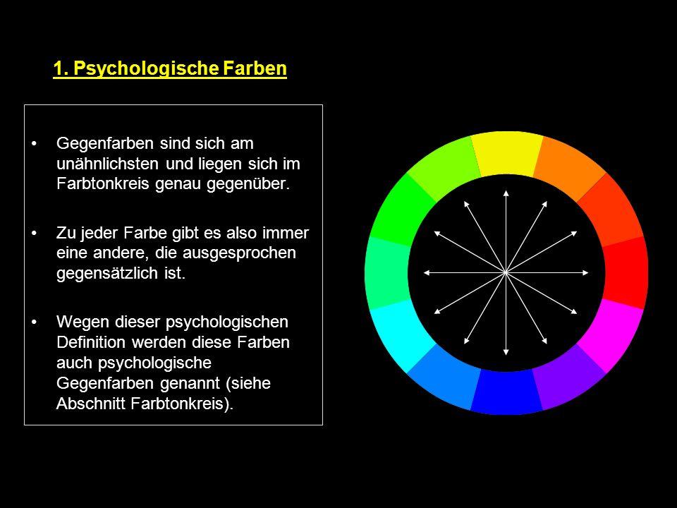 1. Psychologische Farben Gegenfarben sind sich am unähnlichsten und liegen sich im Farbtonkreis genau gegenüber. Zu jeder Farbe gibt es also immer ein
