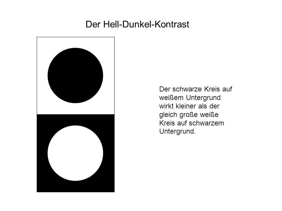 Der Hell-Dunkel-Kontrast Der schwarze Kreis auf weißem Untergrund wirkt kleiner als der gleich große weiße Kreis auf schwarzem Untergrund.