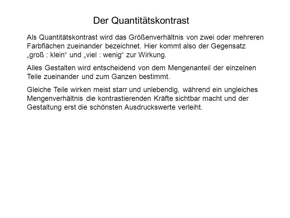 Der Quantitätskontrast Als Quantitätskontrast wird das Größenverhältnis von zwei oder mehreren Farbflächen zueinander bezeichnet. Hier kommt also der