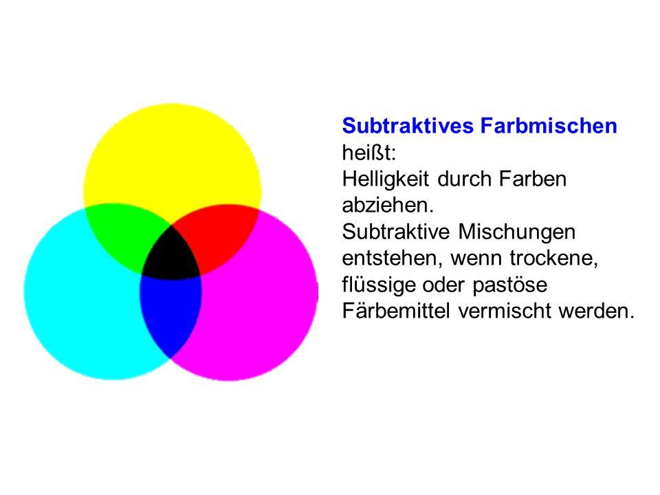 Subtraktives Farbmischen heißt: Helligkeit durch Farben abziehen. Subtraktive Mischungen entstehen, wenn trockene, flüssige oder pastöse Färbemittel v