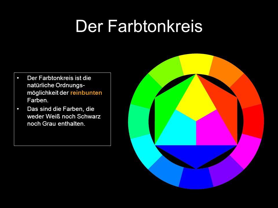 Der Farbtonkreis Der Farbtonkreis ist die natürliche Ordnungs- möglichkeit der reinbunten Farben. Das sind die Farben, die weder Weiß noch Schwarz noc