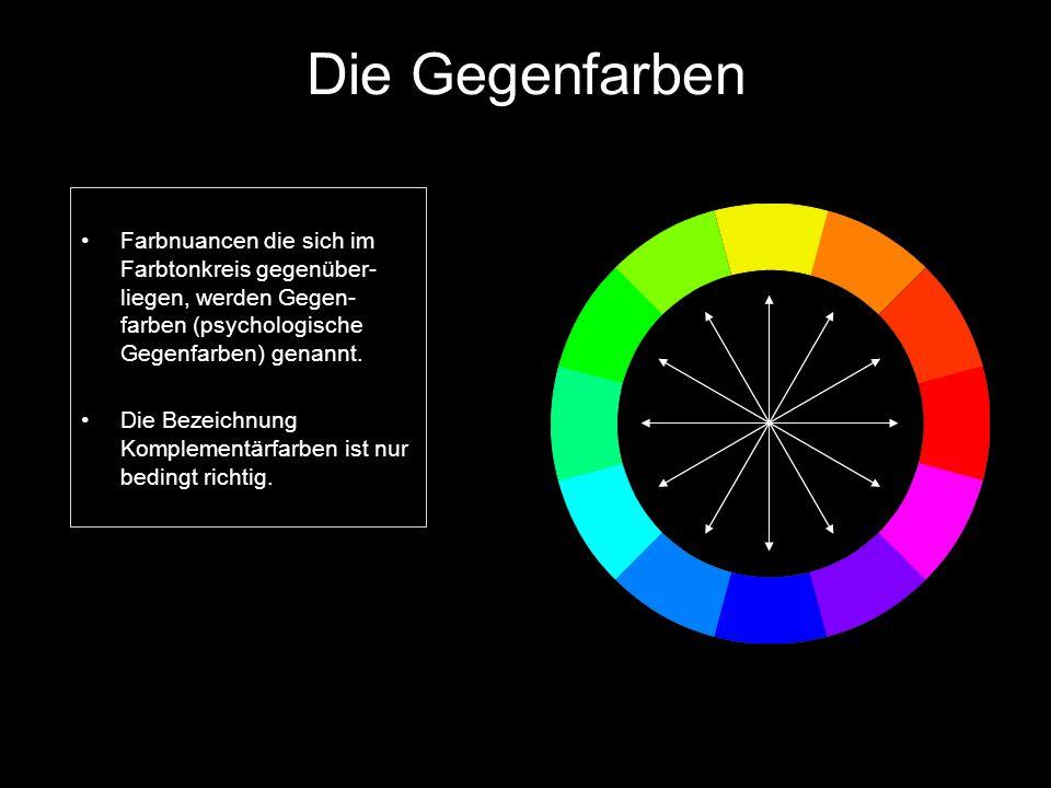 Die Gegenfarben Farbnuancen die sich im Farbtonkreis gegenüber- liegen, werden Gegen- farben (psychologische Gegenfarben) genannt. Die Bezeichnung Kom