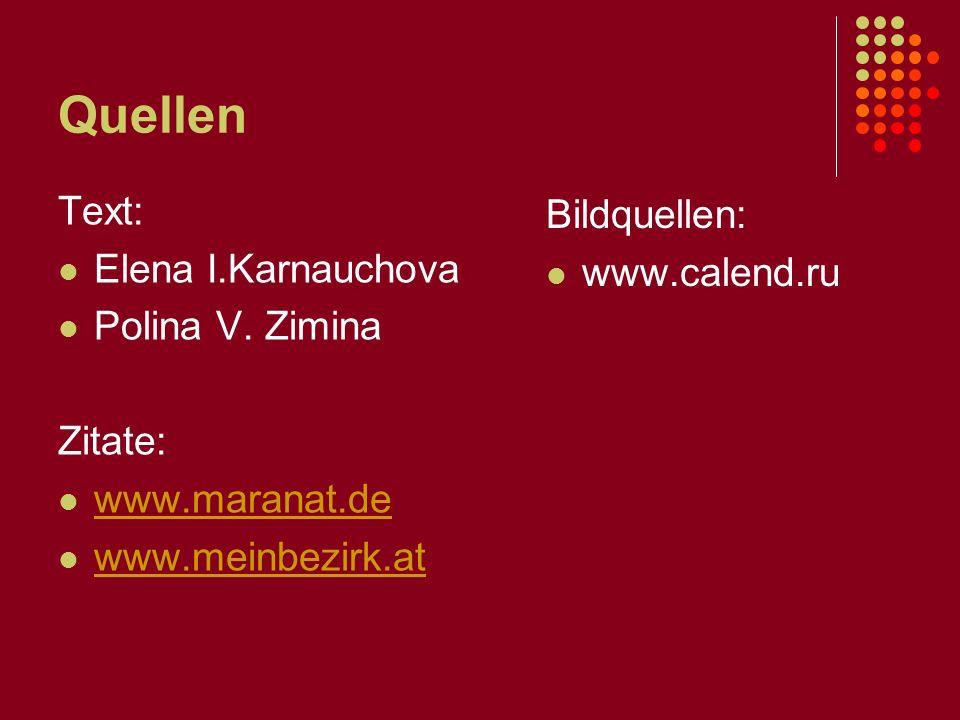 Quellen Text: Elena I.Karnauchova Polina V. Zimina Zitate: www.maranat.de www.meinbezirk.at Bildquellen: www.calend.ru