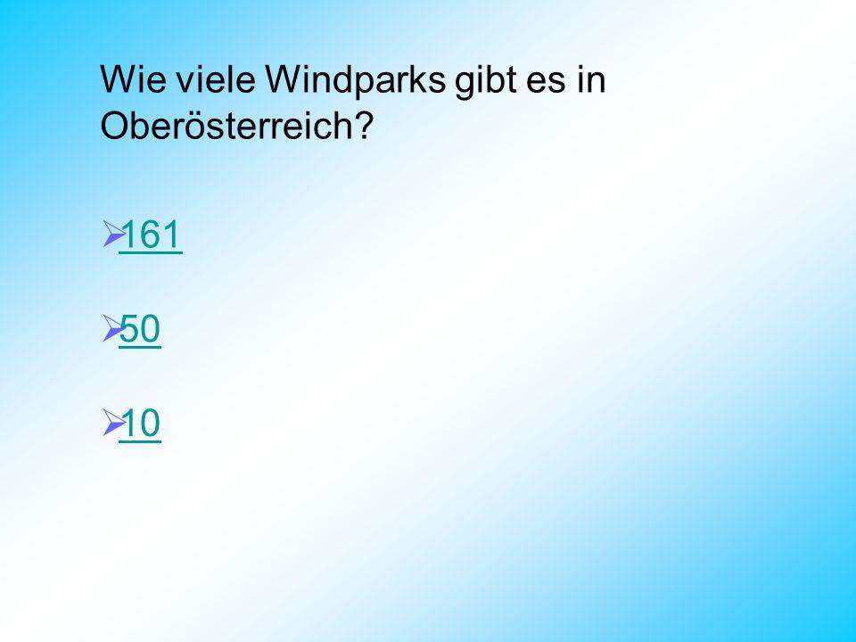 Wie viele Windparks gibt es in Oberösterreich? 161 50 10