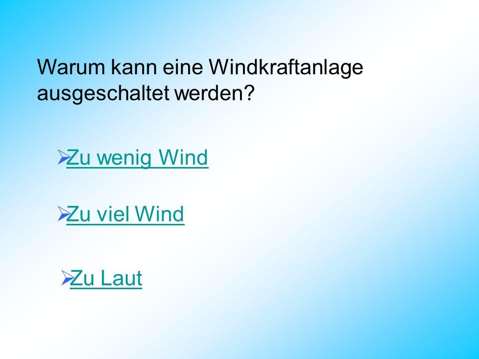 Warum kann eine Windkraftanlage ausgeschaltet werden? Zu wenig Wind Zu viel Wind Zu Laut