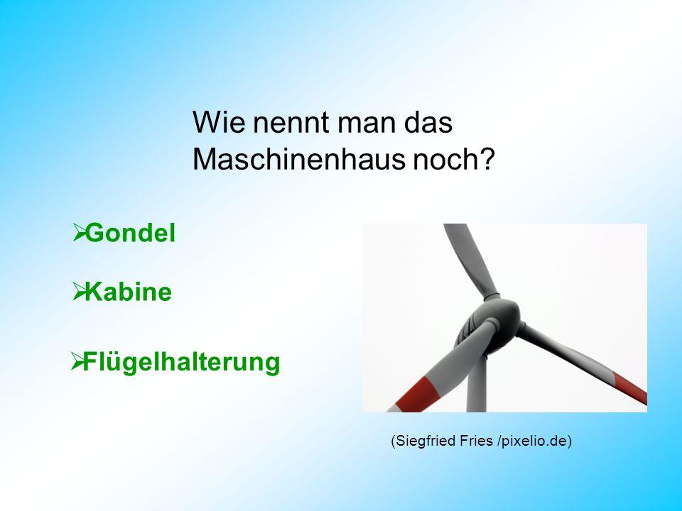 Wie nennt man das Maschinenhaus noch? Gondel Kabine Flügelhalterung (Siegfried Fries /pixelio.de)