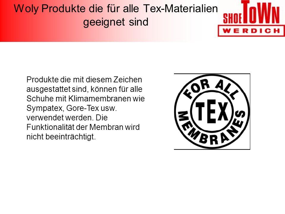 Woly Produkte die für alle Tex-Materialien geeignet sind Produkte die mit diesem Zeichen ausgestattet sind, können für alle Schuhe mit Klimamembranen